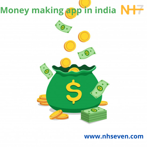 Nh7 - money making apps in india.